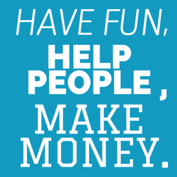 Have fun, help people, make money.